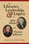 The Libraries, Leadership, & Legacy of John Adams and Thomas Jefferson